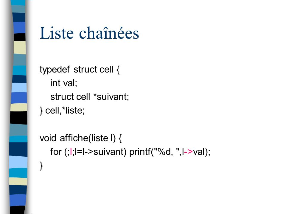 Liste chaînées typedef struct cell { int val; struct cell *suivant;