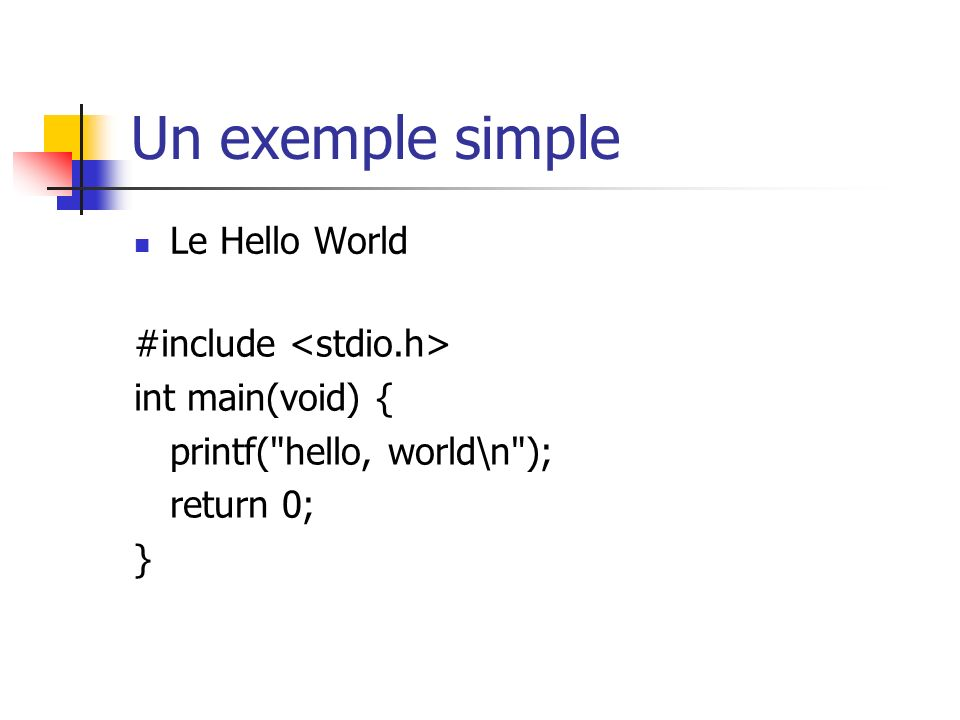 Un exemple simple Le Hello World