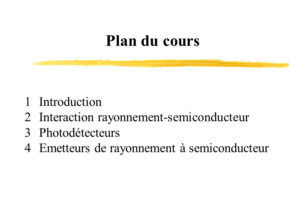 Plan du cours 1 Introduction Interaction rayonnement-semiconducteur