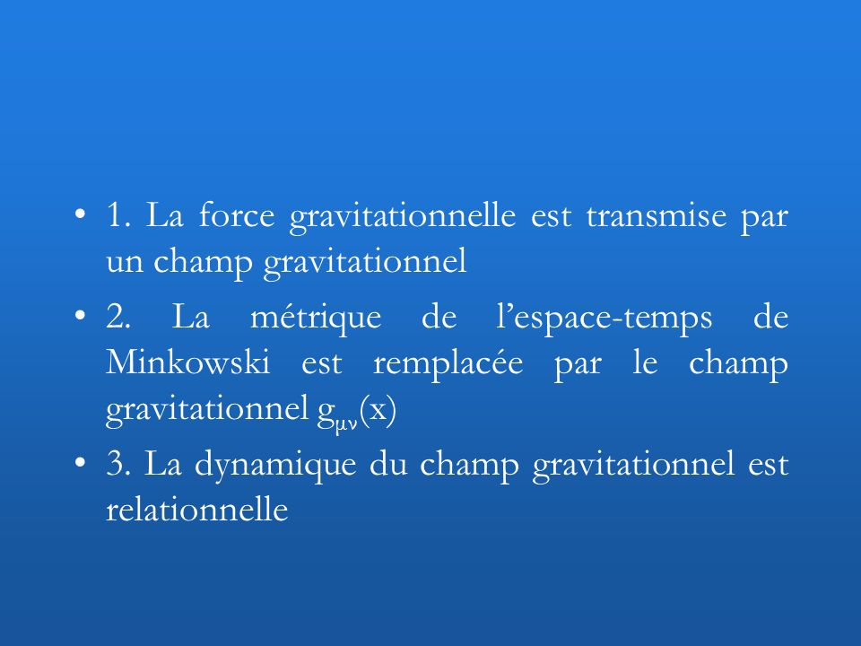 1. La force gravitationnelle est transmise par un champ gravitationnel