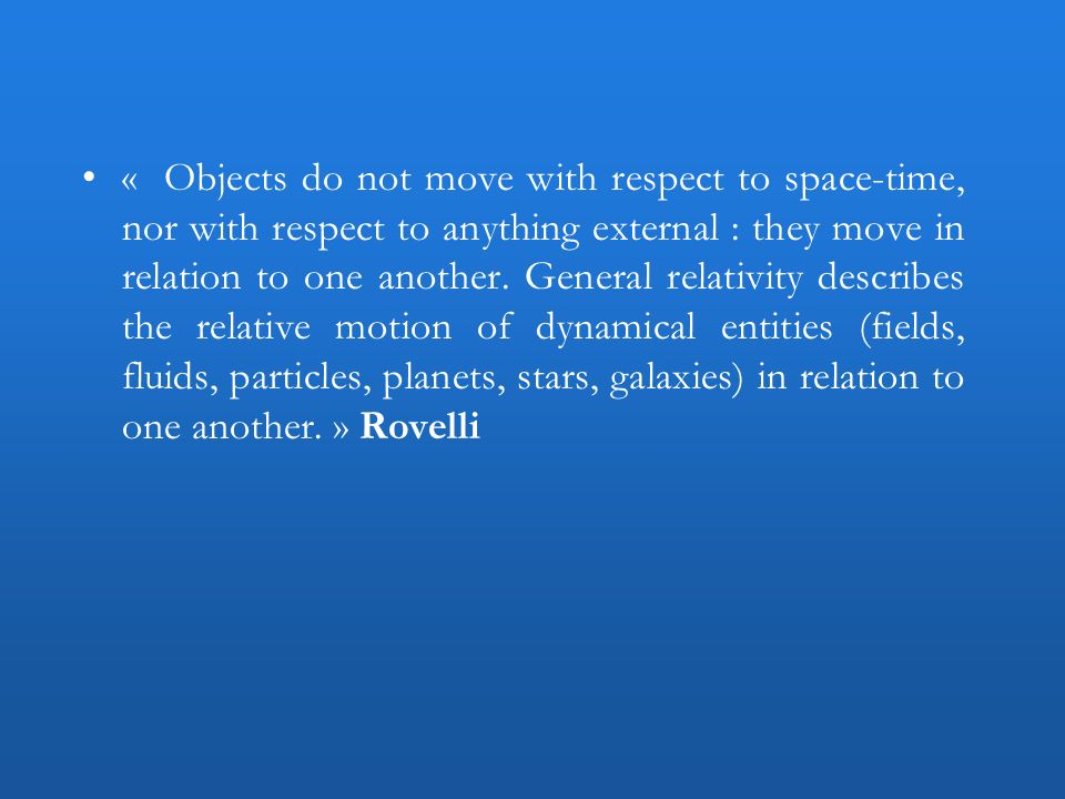 « Objects do not move with respect to space-time, nor with respect to anything external : they move in relation to one another.