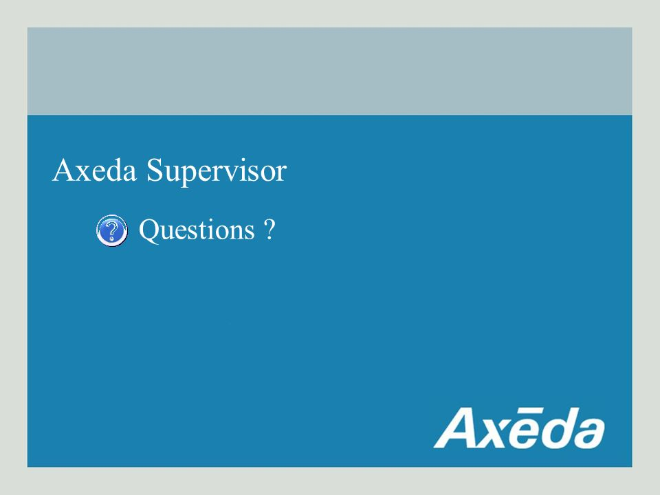 Axeda Supervisor Questions