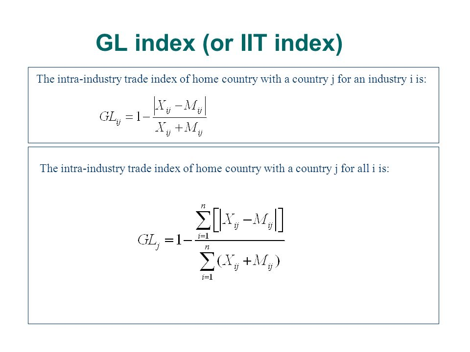 GL index (or IIT index) The intra-industry trade index of home country with a country j for an industry i is: