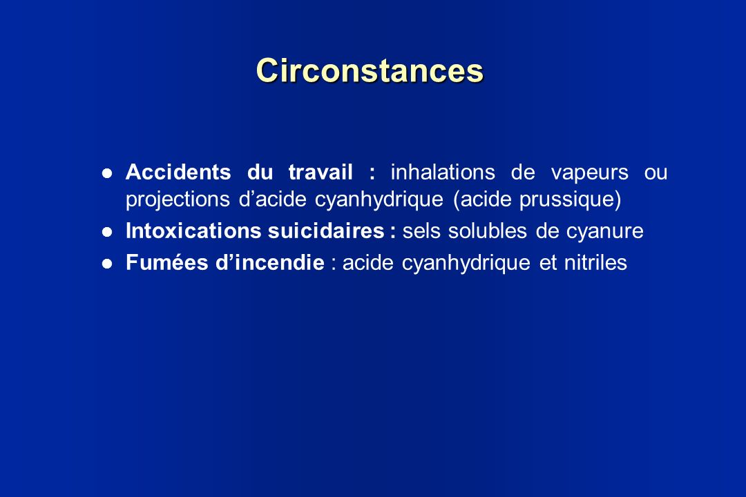 Circonstances Accidents du travail : inhalations de vapeurs ou projections d'acide cyanhydrique (acide prussique)