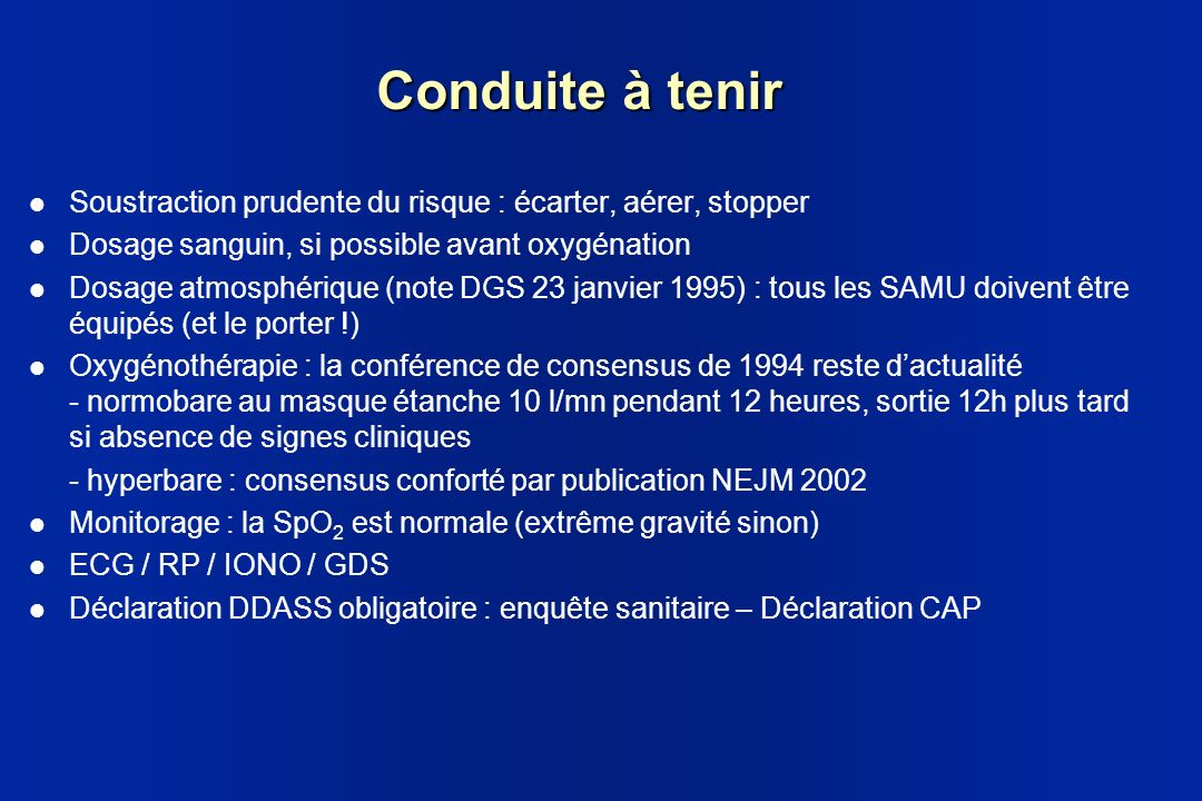 Conduite à tenir Soustraction prudente du risque : écarter, aérer, stopper. Dosage sanguin, si possible avant oxygénation.