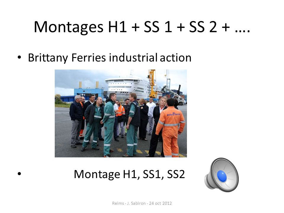 Montages H1 + SS 1 + SS 2 + …. Brittany Ferries industrial action