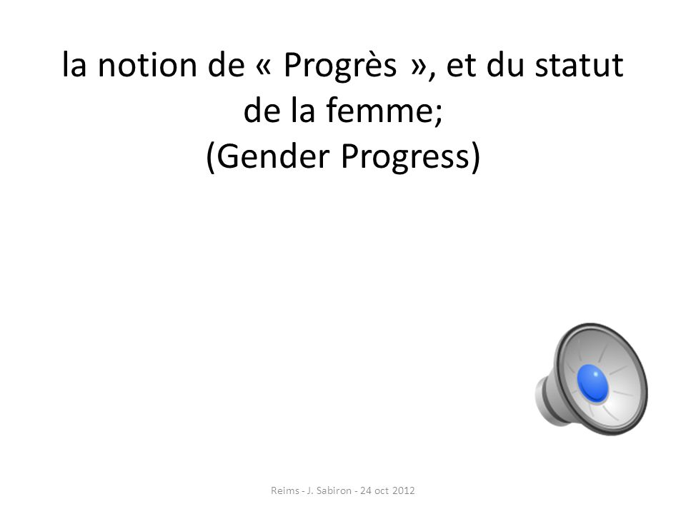 la notion de « Progrès », et du statut de la femme; (Gender Progress)