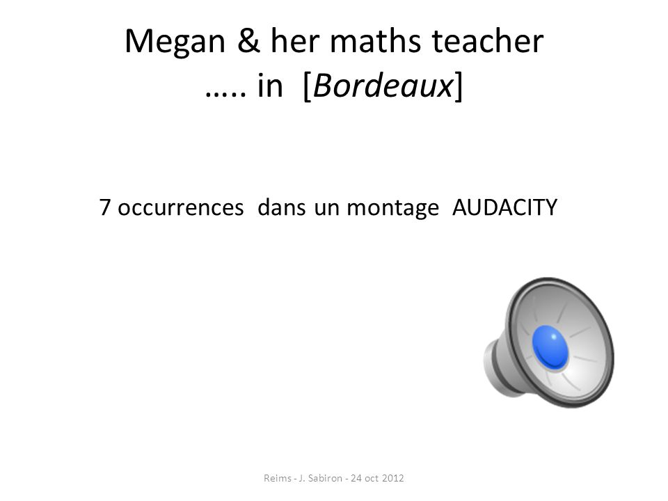 Megan & her maths teacher ….. in [Bordeaux]