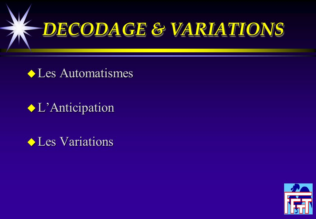 DECODAGE & VARIATIONS Les Automatismes L'Anticipation Les Variations