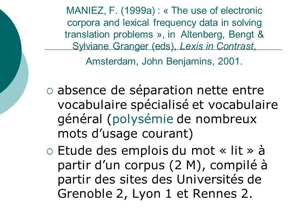 MANIEZ, F. (1999a) : « The use of electronic corpora and lexical frequency data in solving translation problems », in Altenberg, Bengt & Sylviane Granger (eds), Lexis in Contrast, Amsterdam, John Benjamins, 2001.