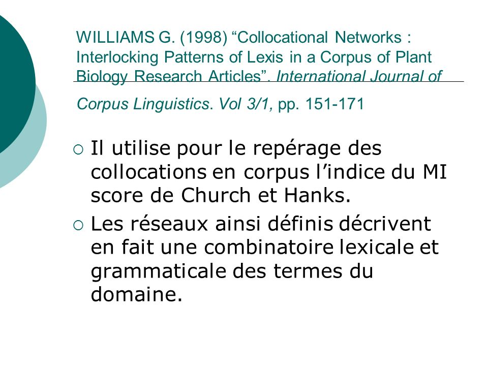 WILLIAMS G. (1998) Collocational Networks : Interlocking Patterns of Lexis in a Corpus of Plant Biology Research Articles . International Journal of Corpus Linguistics. Vol 3/1, pp