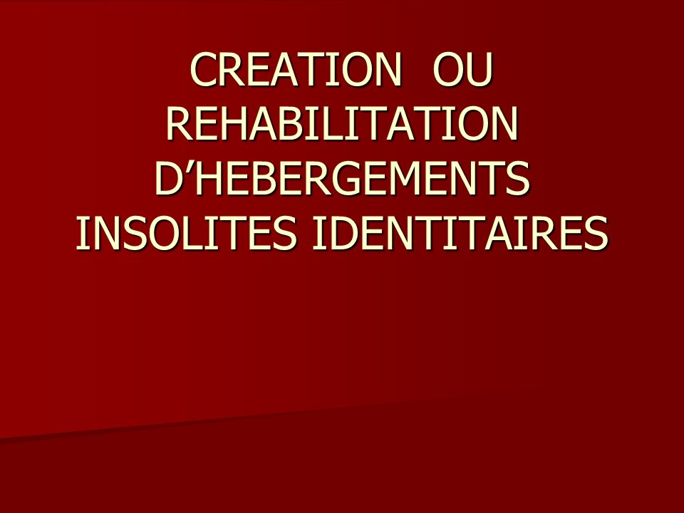 CREATION OU REHABILITATION D'HEBERGEMENTS INSOLITES IDENTITAIRES