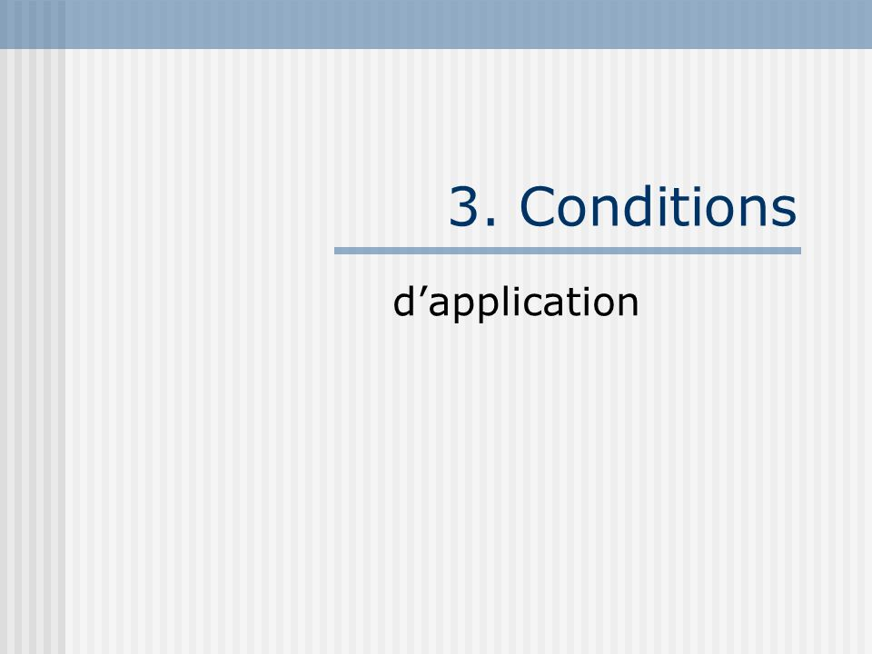 3. Conditions d'application