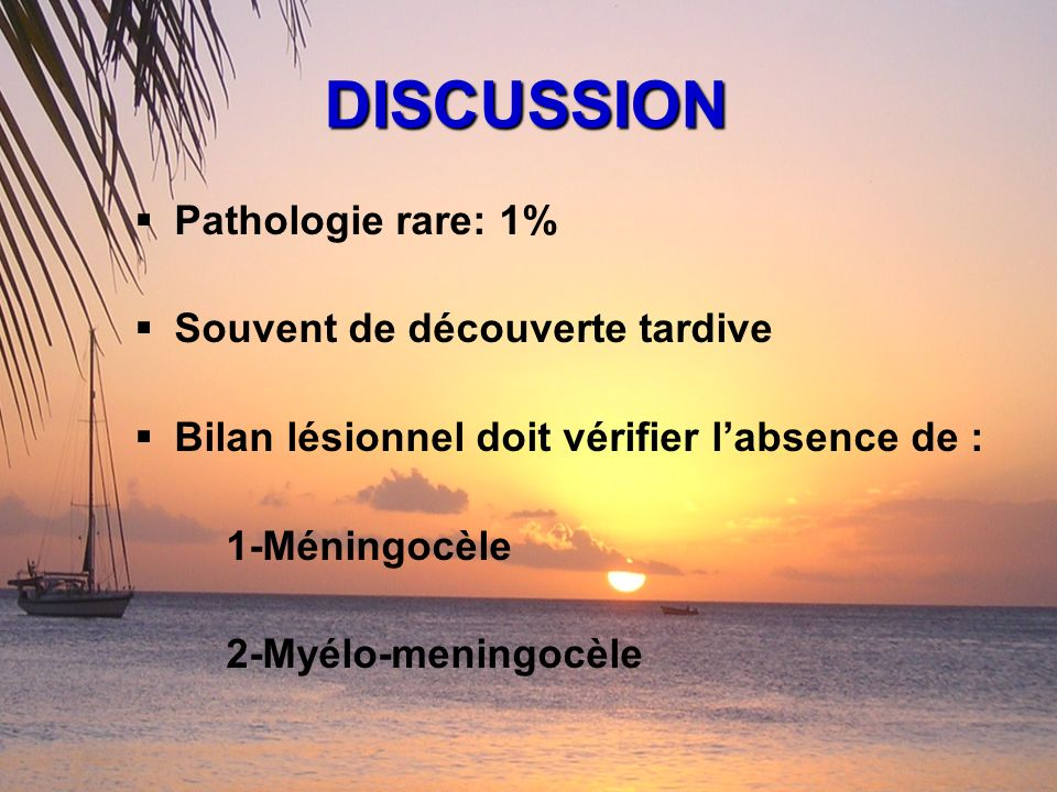 DISCUSSION Pathologie rare: 1% Souvent de découverte tardive