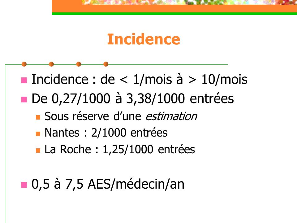 Incidence Incidence : de < 1/mois à > 10/mois