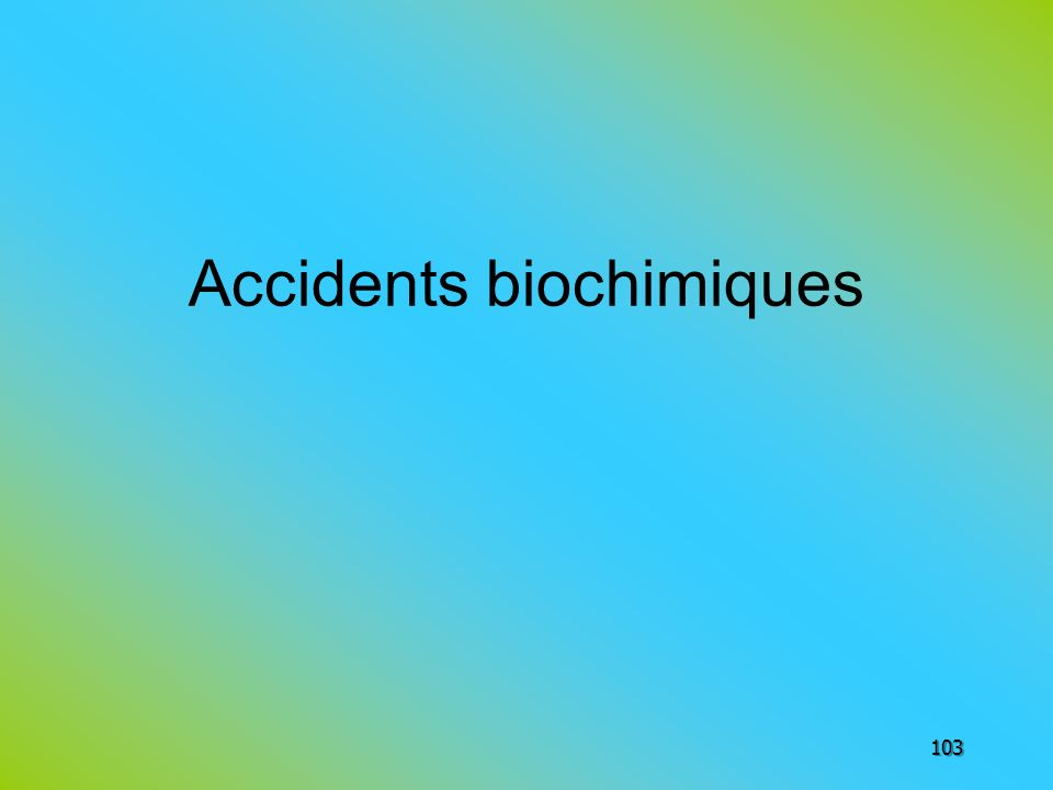 Accidents biochimiques