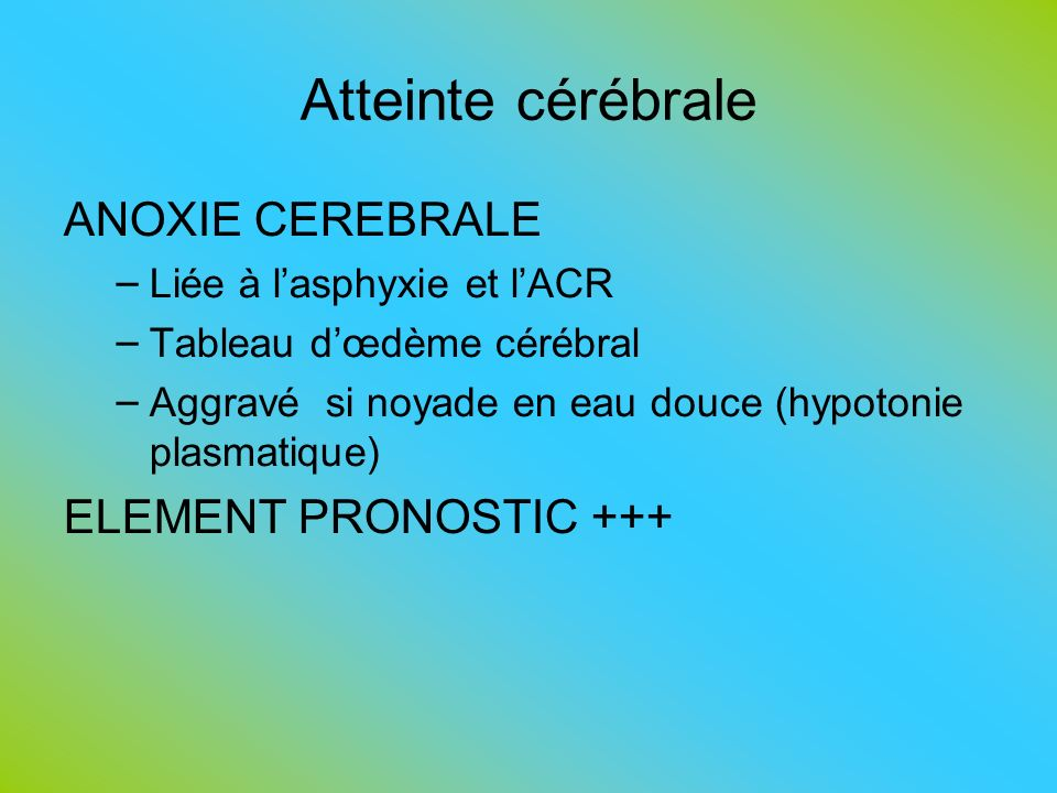 Atteinte cérébrale ANOXIE CEREBRALE ELEMENT PRONOSTIC +++