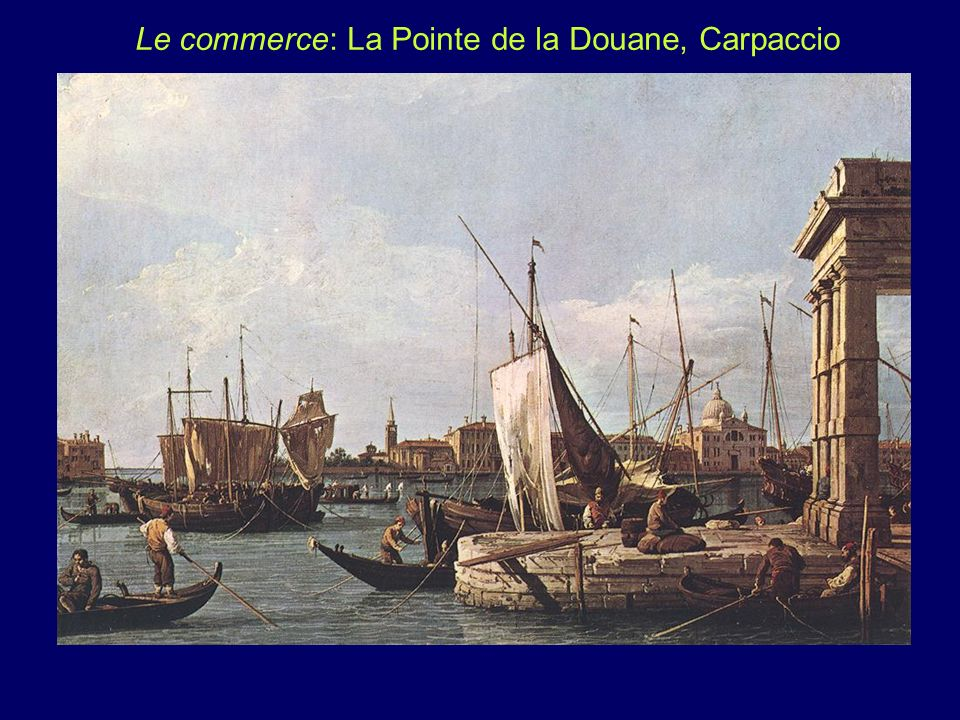 Le commerce: La Pointe de la Douane, Carpaccio