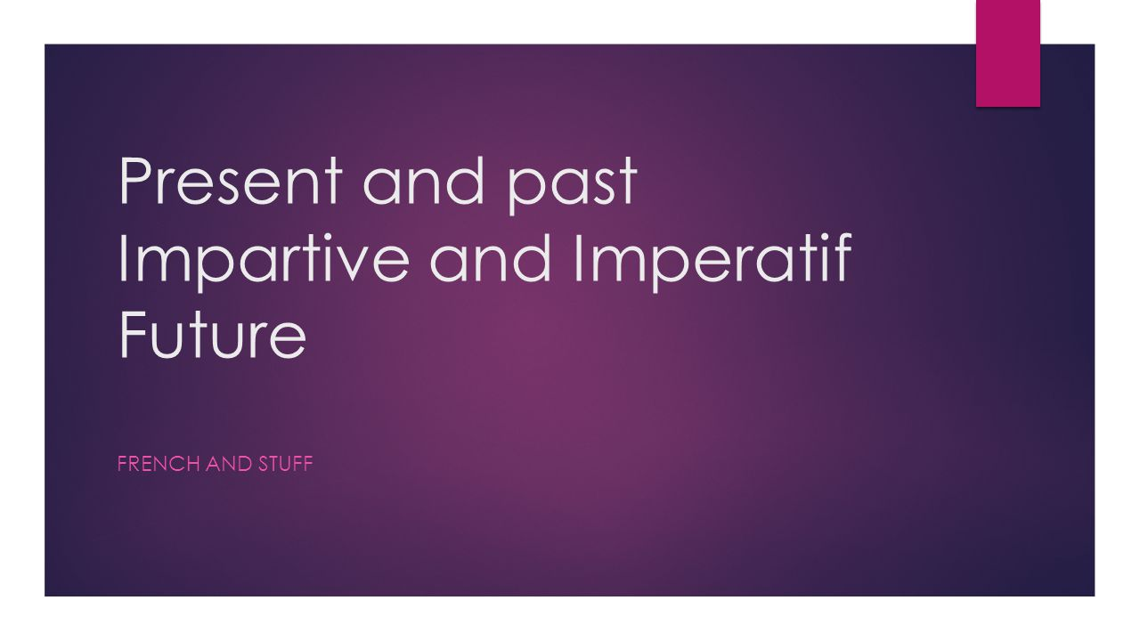 Present and past Impartive and Imperatif Future