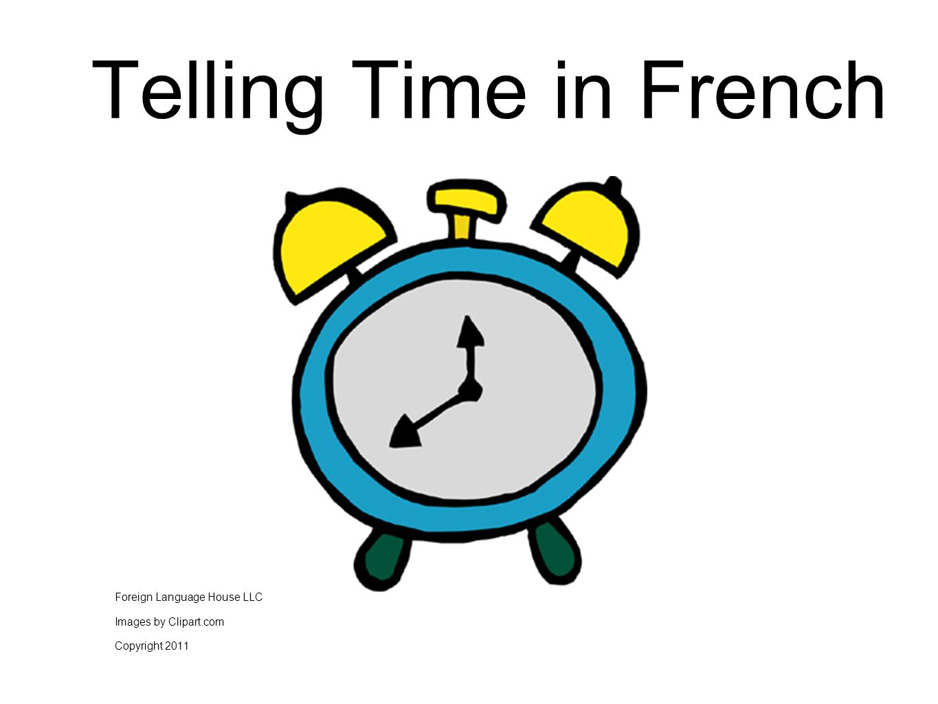 Telling Time in French Foreign Language House LLC Images by Clipart.com Copyright 2011