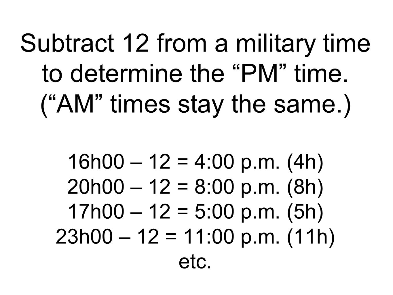 Subtract 12 from a military time to determine the PM time