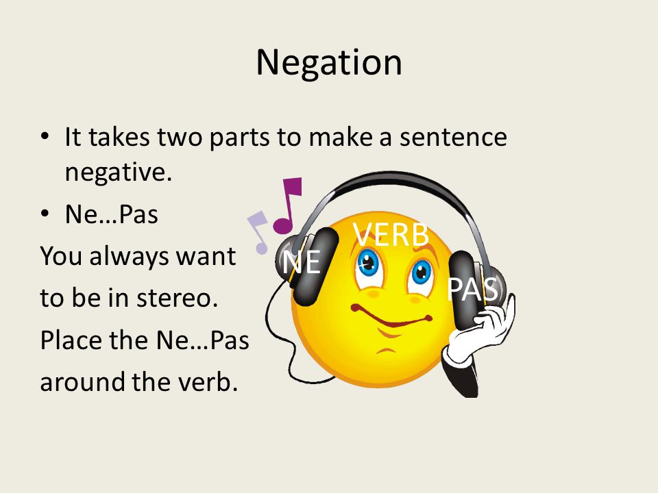 Negation VERB NE PAS It takes two parts to make a sentence negative.