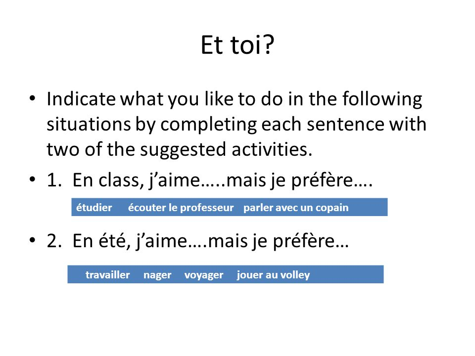 Et toi Indicate what you like to do in the following situations by completing each sentence with two of the suggested activities.