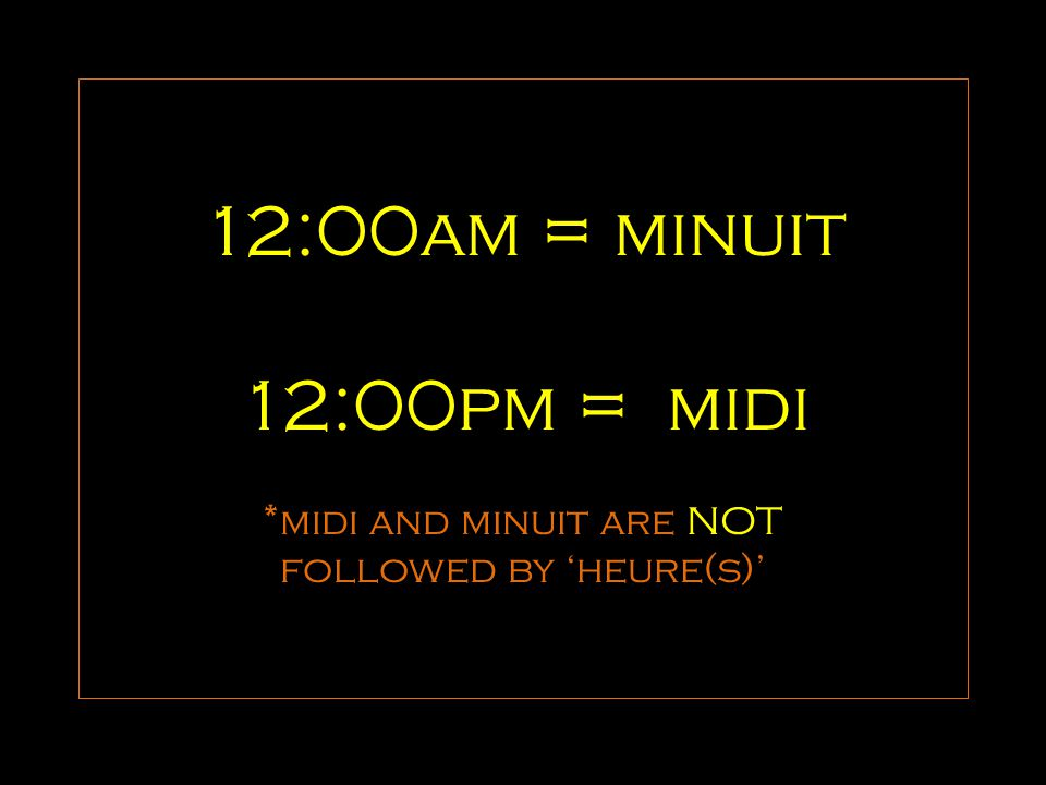 12:00am = minuit 12:00pm = midi *midi and minuit are NOT followed by 'heure(s)'