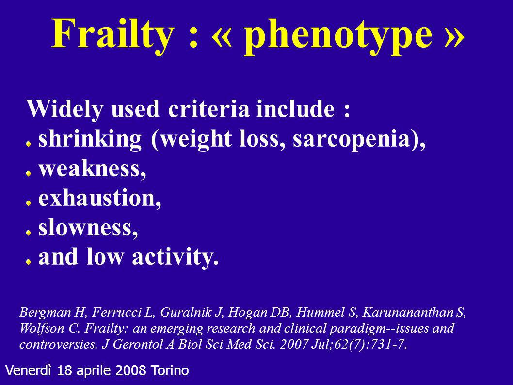 Frailty : « phenotype » Widely used criteria include :