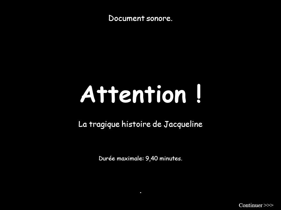 Attention ! Document sonore. La tragique histoire de Jacqueline .