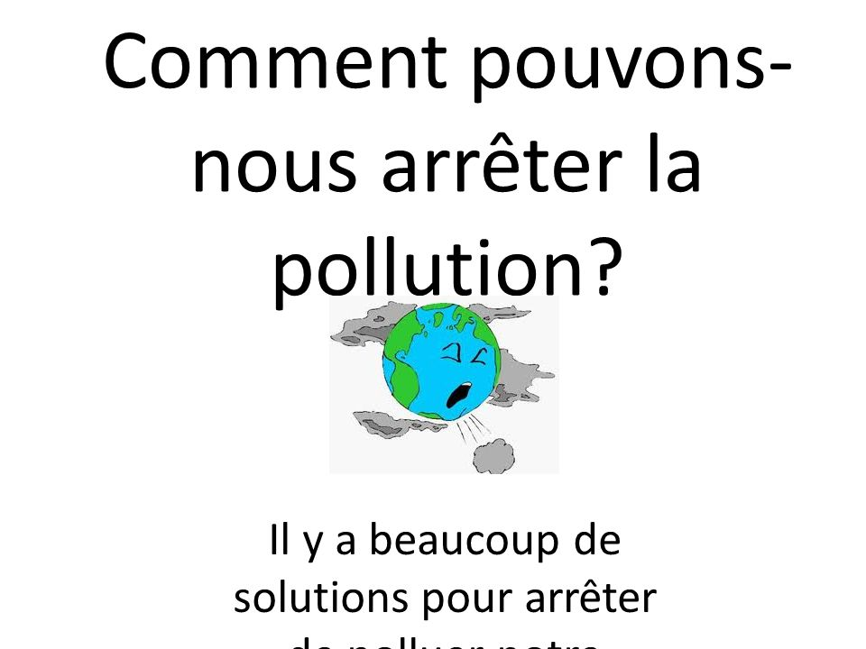 comment pouvons nous arr ter la pollution ppt video online t l charger. Black Bedroom Furniture Sets. Home Design Ideas