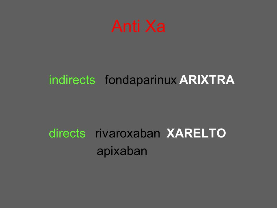 Anti Xa indirects fondaparinux ARIXTRA directs rivaroxaban XARELTO