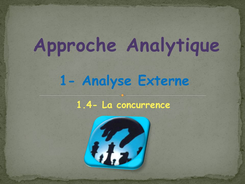 Approche Analytique 1- Analyse Externe 1.4- La concurrence