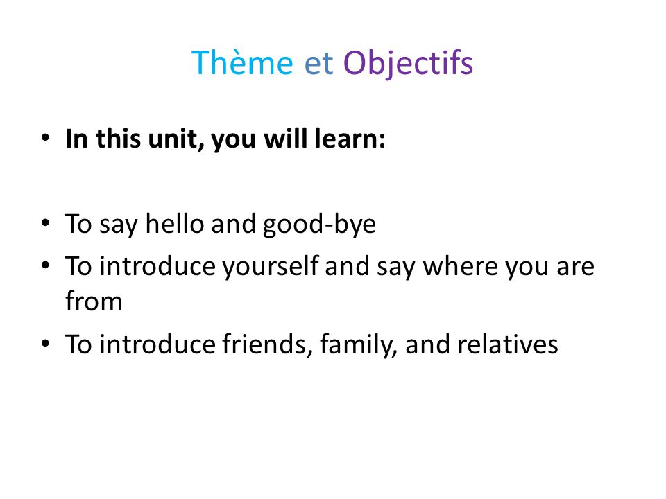 Thème et Objectifs In this unit, you will learn: