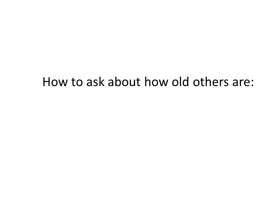 How to ask about how old others are: