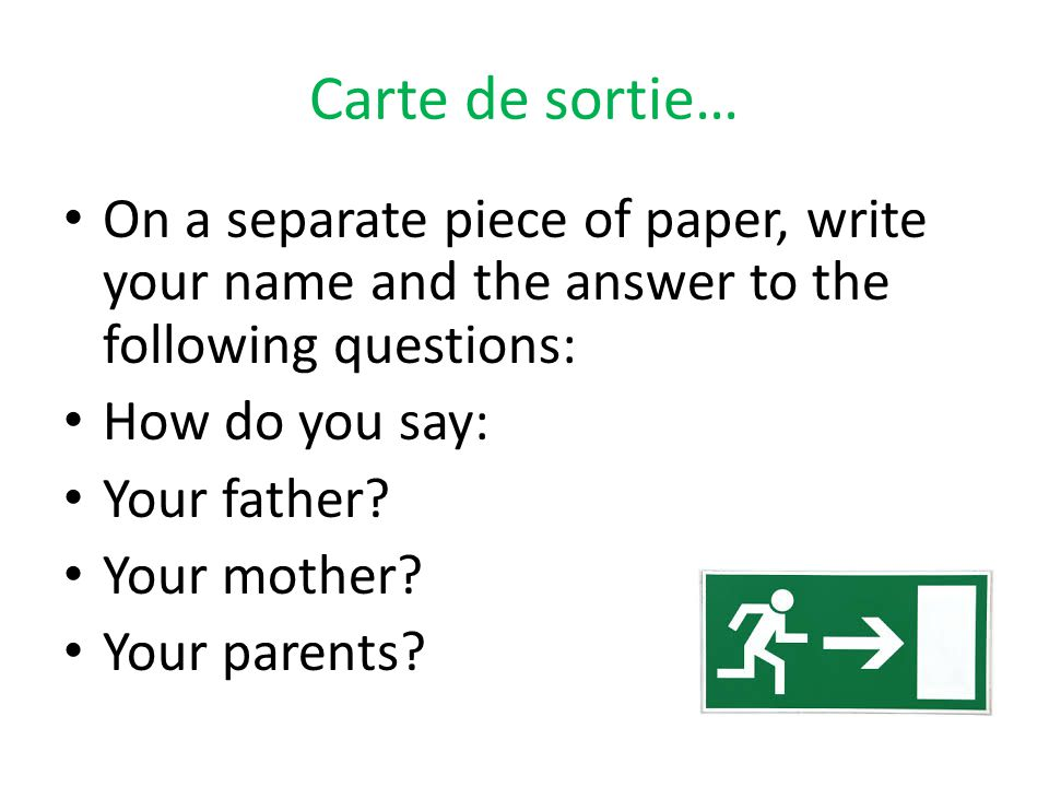 Carte de sortie… On a separate piece of paper, write your name and the answer to the following questions: