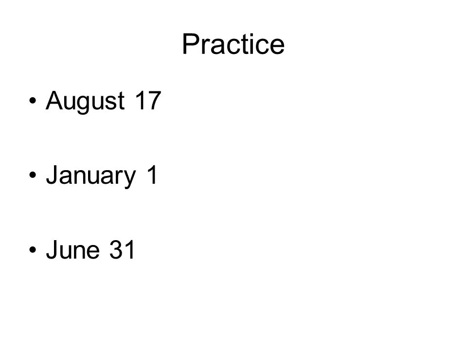 Practice August 17 January 1 June 31