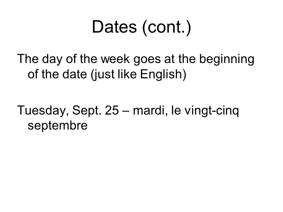 Dates (cont.) The day of the week goes at the beginning of the date (just like English) Tuesday, Sept.