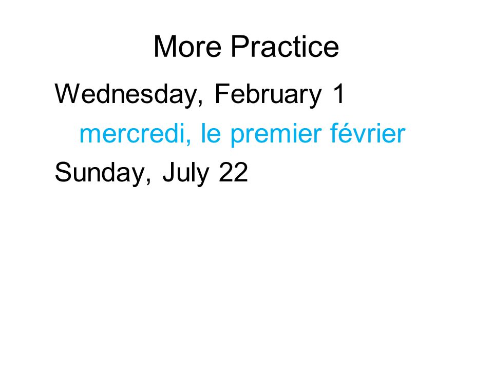 More Practice Wednesday, February 1 mercredi, le premier février Sunday, July 22