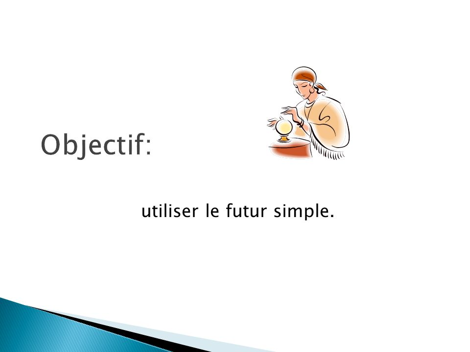 utiliser le futur simple.