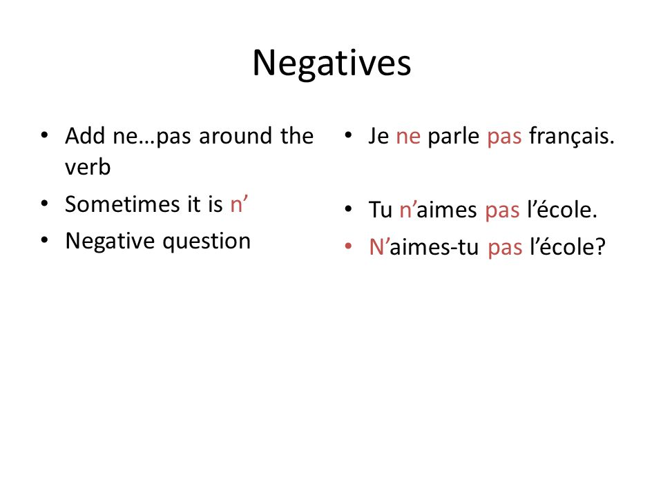 Negatives Add ne…pas around the verb Sometimes it is n'
