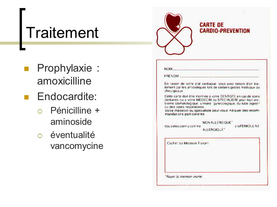 Traitement Prophylaxie : amoxicilline Endocardite:
