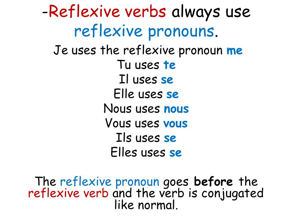 -Reflexive verbs always use reflexive pronouns.