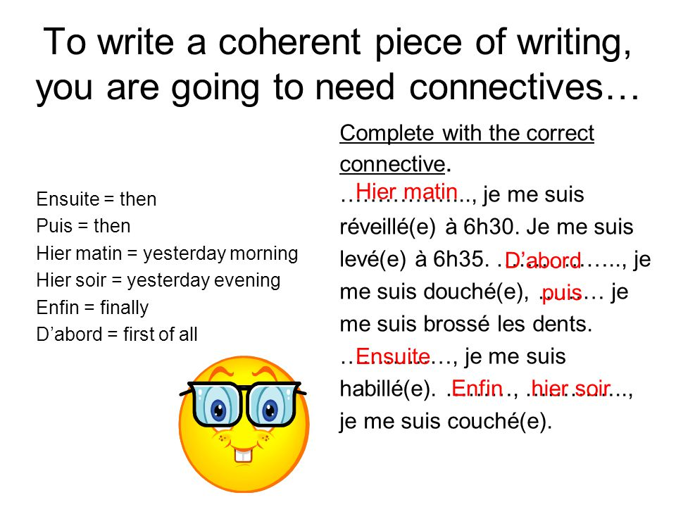 To write a coherent piece of writing, you are going to need connectives…