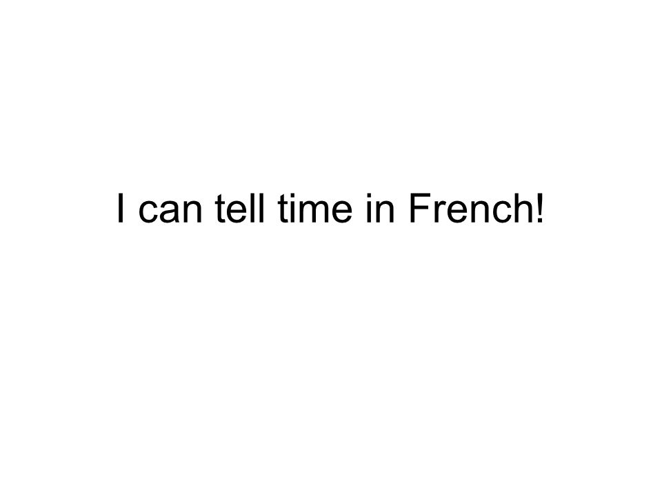 I can tell time in French!