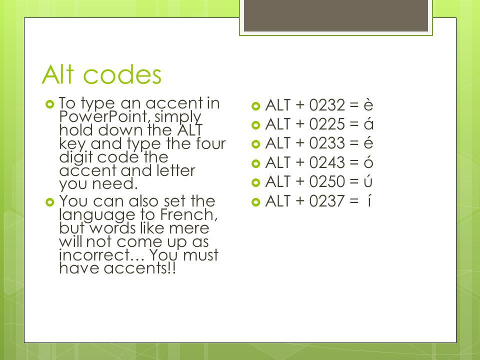 Alt codes To type an accent in PowerPoint, simply hold down the ALT key and type the four digit code the accent and letter you need.