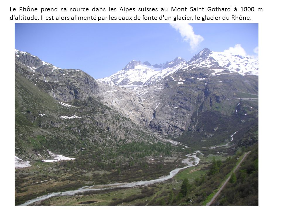 le rh ne prend sa source dans les alpes suisses au mont saint gothard 1800 m d 39 altitude il. Black Bedroom Furniture Sets. Home Design Ideas