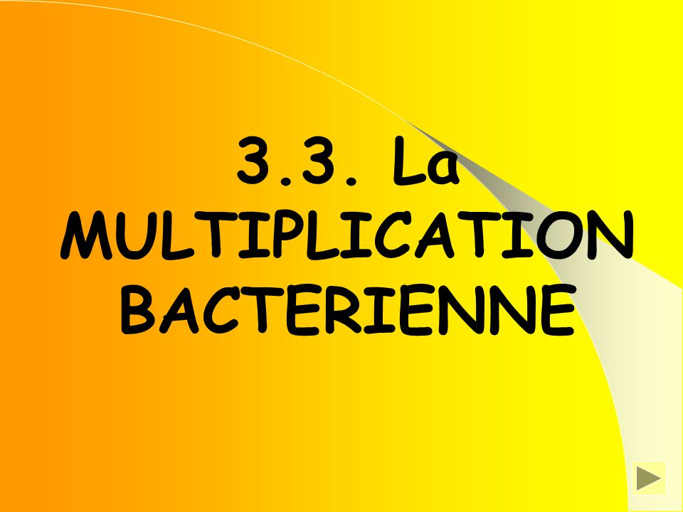 3.3. La MULTIPLICATION BACTERIENNE