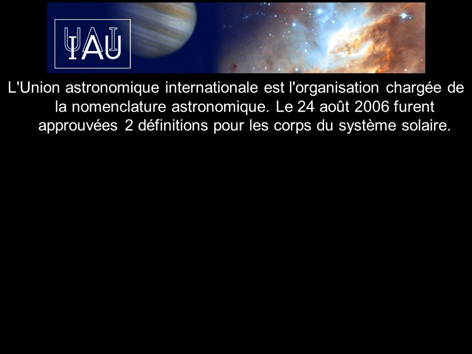 L Union astronomique internationale est l organisation chargée de la nomenclature astronomique.