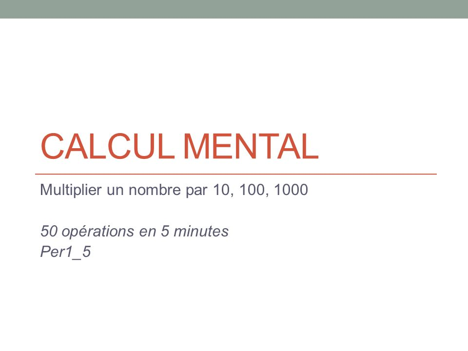 CALCUL MENTAL Multiplier un nombre par 10, 100, 1000